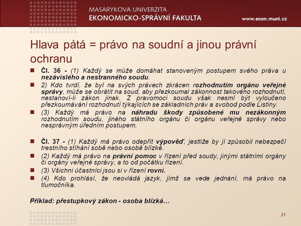 www.econ.muni.cz 21 Hlava pátá = právo na soudní a jinou právní ochranu Čl.