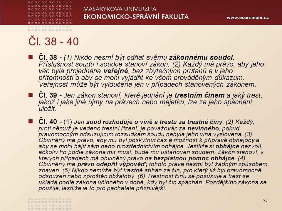 www.econ.muni.cz 22 Čl.38 - 40 Čl. 38 - (1) Nikdo nesmí být odňat svému zákonnému soudci.