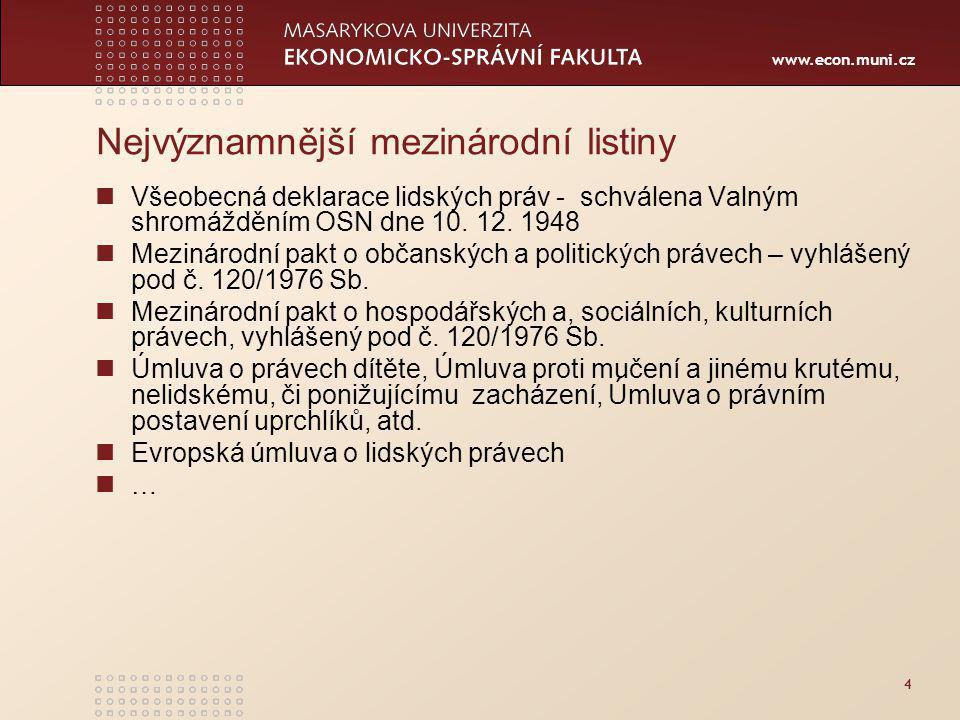 www.econ.muni.cz 4 Nejvýznamnější mezinárodní listiny Všeobecná deklarace lidských práv - schválena Valným shromážděním OSN dne 10.