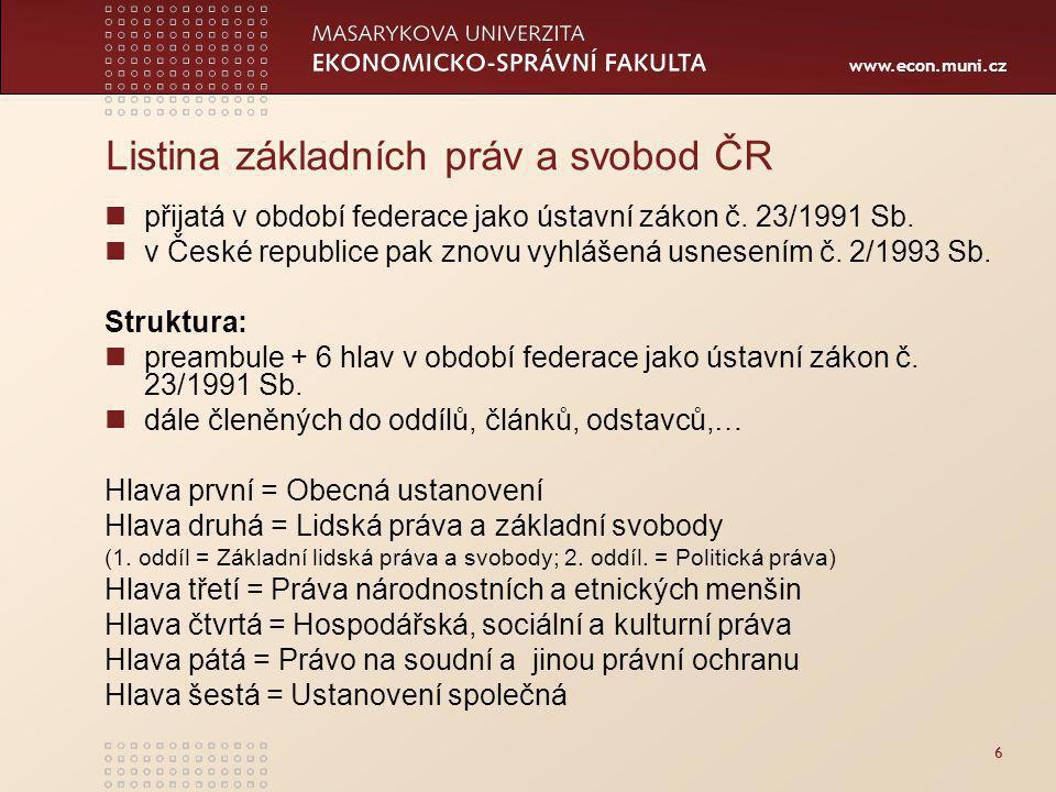 www.econ.muni.cz Listina základních práv a svobod ČR přijatá v období federace jako ústavní zákon č.