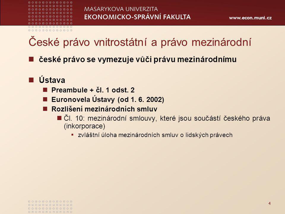 www.econ.muni.cz 4 České právo vnitrostátní a právo mezinárodní české právo se vymezuje vůči právu mezinárodnímu Ústava Preambule + čl.