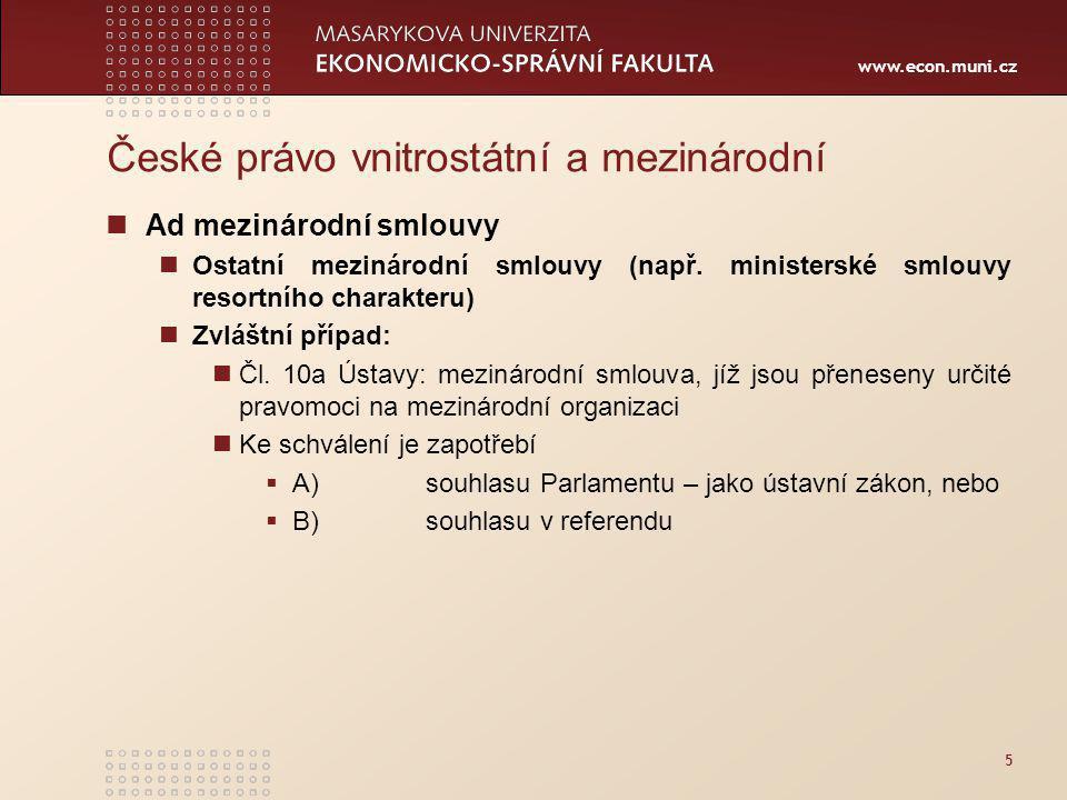 www.econ.muni.cz 5 České právo vnitrostátní a mezinárodní Ad mezinárodní smlouvy Ostatní mezinárodní smlouvy (např.