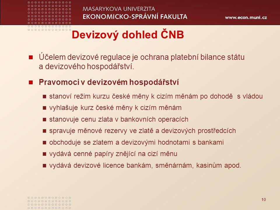 www.econ.muni.cz 10 Devizový dohled ČNB Účelem devizové regulace je ochrana platební bilance státu a devizového hospodářství.
