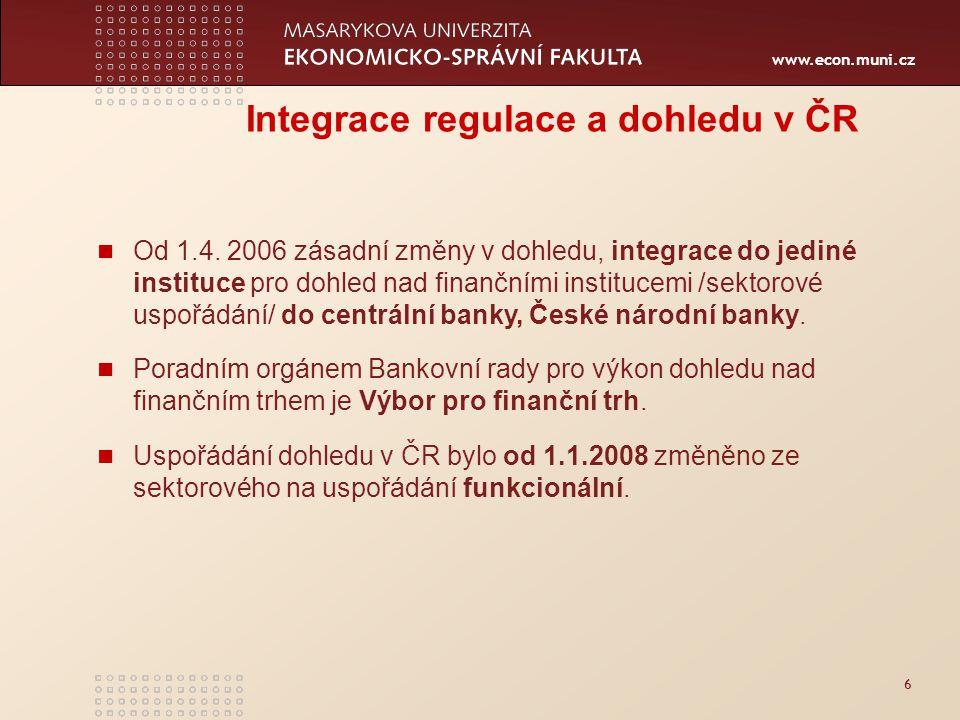 www.econ.muni.cz 6 Integrace regulace a dohledu v ČR Od 1.4.