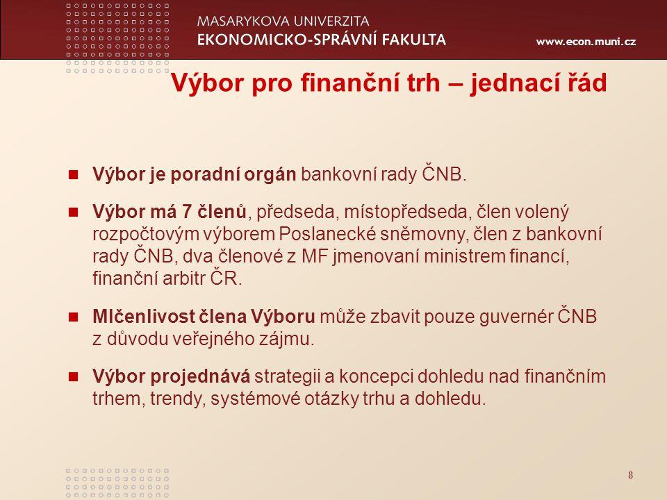 www.econ.muni.cz 8 Výbor pro finanční trh – jednací řád Výbor je poradní orgán bankovní rady ČNB.