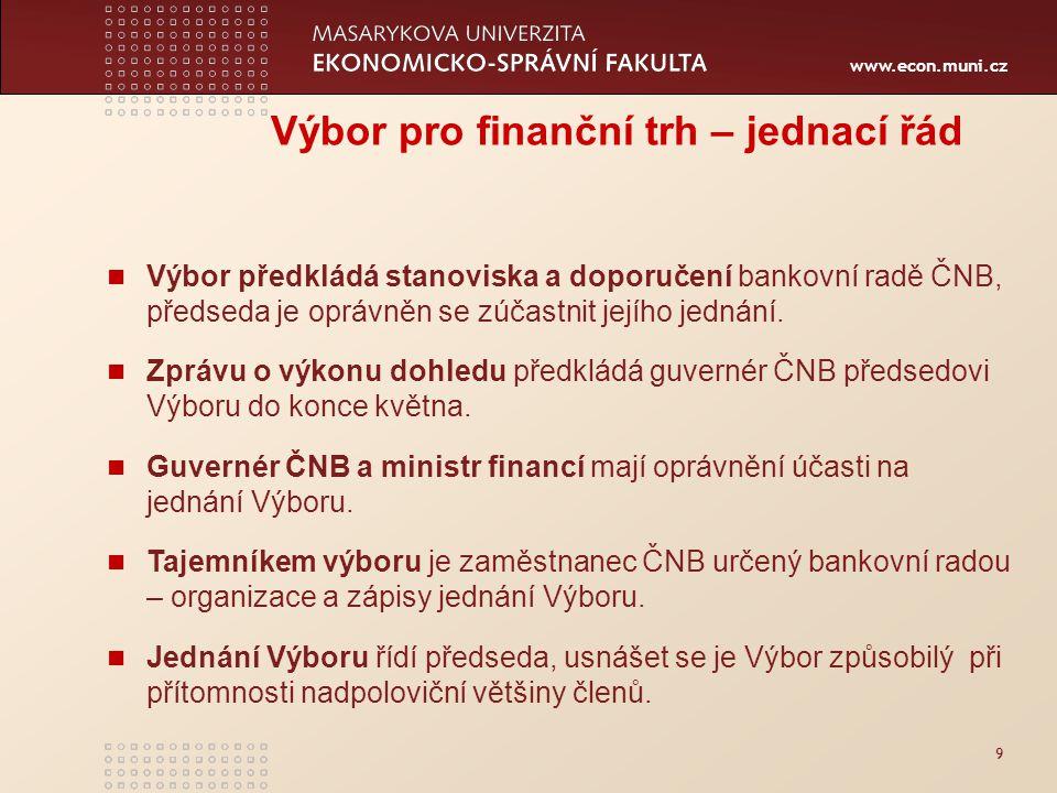 www.econ.muni.cz 9 Výbor pro finanční trh – jednací řád Výbor předkládá stanoviska a doporučení bankovní radě ČNB, předseda je oprávněn se zúčastnit jejího jednání.