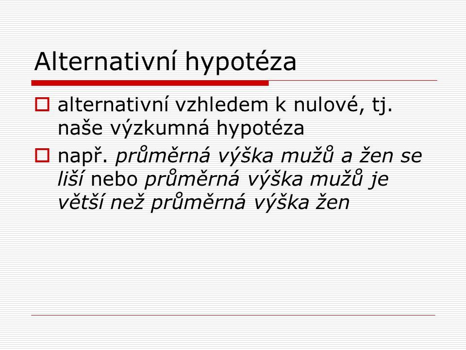 Alternativní hypotéza  alternativní vzhledem k nulové, tj.