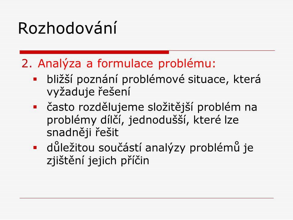 Rozhodování 2.Analýza a formulace problému:  bližší poznání problémové situace, která vyžaduje řešení  často rozdělujeme složitější problém na probl