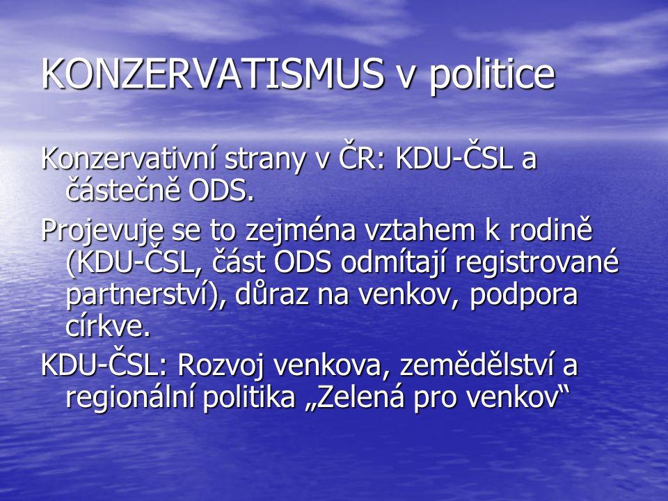 KONZERVATISMUS v politice Konzervativní strany v ČR: KDU-ČSL a částečně ODS. Projevuje se to zejména vztahem k rodině (KDU-ČSL, část ODS odmítají regi
