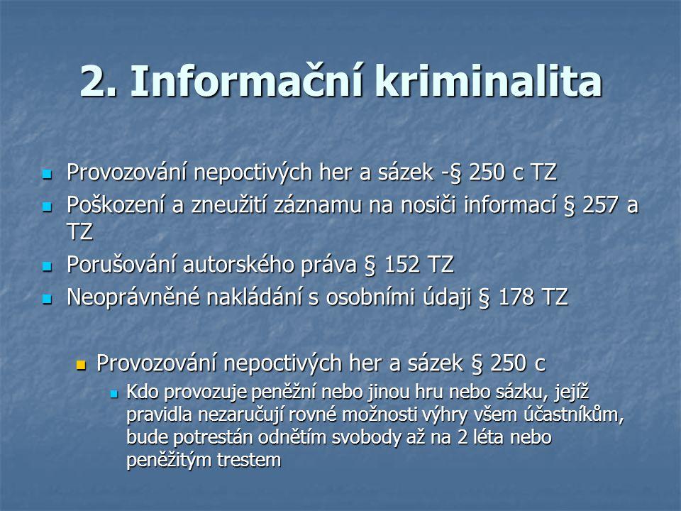 2. Informační kriminalita Provozování nepoctivých her a sázek -§ 250 c TZ Provozování nepoctivých her a sázek -§ 250 c TZ Poškození a zneužití záznamu