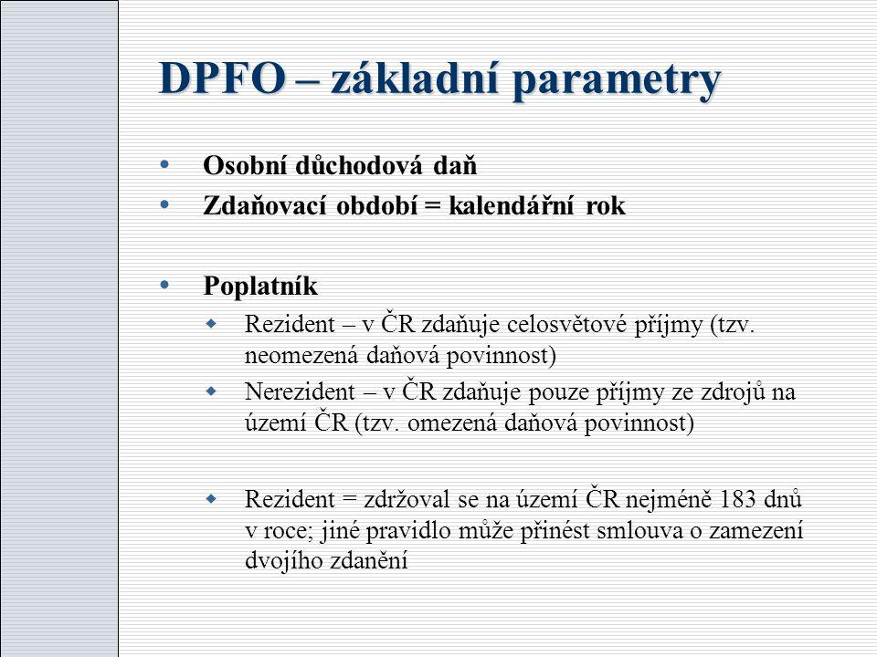 DPFO – základní parametry  Osobní důchodová daň  Zdaňovací období = kalendářní rok  Poplatník  Rezident – v ČR zdaňuje celosvětové příjmy (tzv. ne