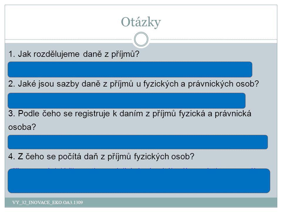 Otázky VY_32_INOVACE_EKO.OA3.1309 1.Jak rozdělujeme daně z příjmů.
