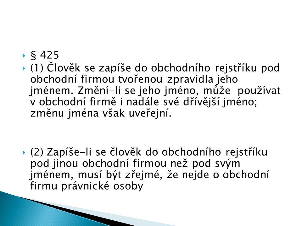 § 425  (1) Člověk se zapíše do obchodního rejstříku pod obchodní firmou tvořenou zpravidla jeho jménem.