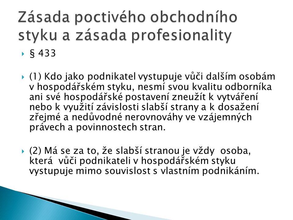  § 433  (1) Kdo jako podnikatel vystupuje vůči dalším osobám v hospodářském styku, nesmí svou kvalitu odborníka ani své hospodářské postavení zneuží