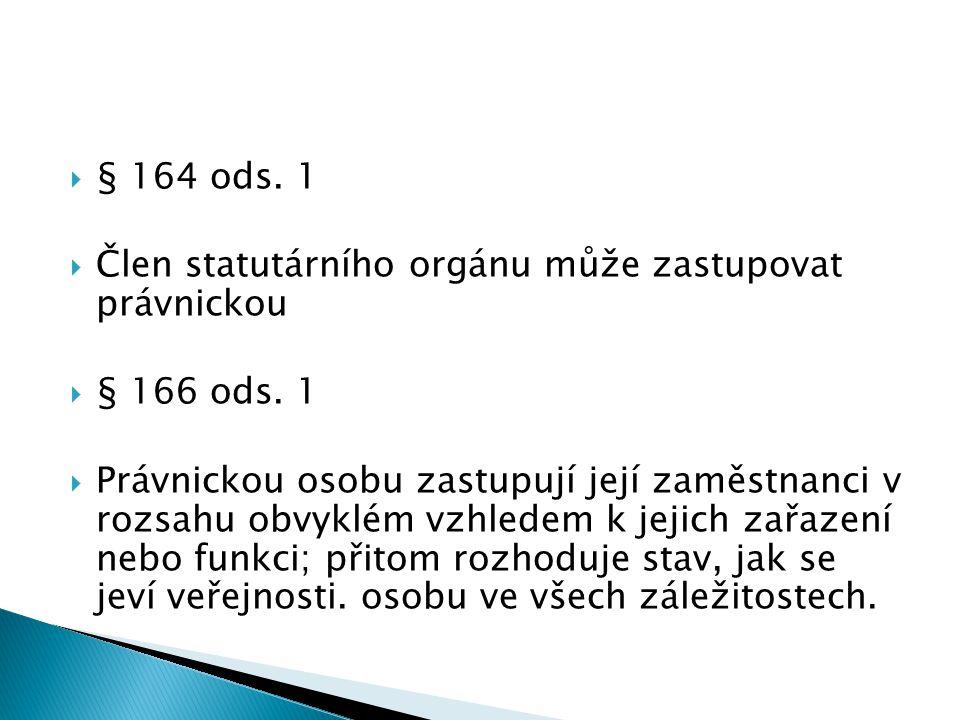  § 164 ods. 1  Člen statutárního orgánu může zastupovat právnickou  § 166 ods.