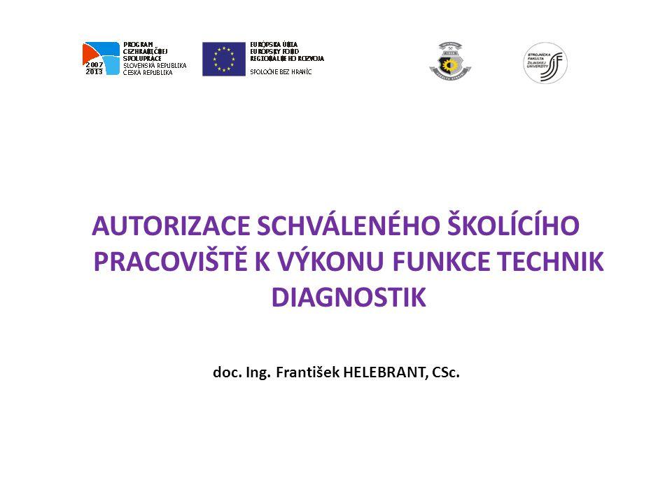 AUTORIZACE SCHVÁLENÉHO ŠKOLÍCÍHO PRACOVIŠTĚ K VÝKONU FUNKCE TECHNIK DIAGNOSTIK doc.