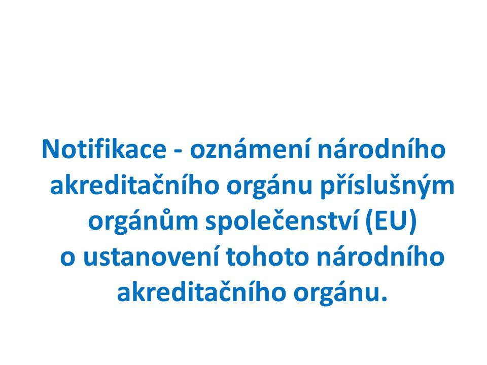 Notifikace - oznámení národního akreditačního orgánu příslušným orgánům společenství (EU) o ustanovení tohoto národního akreditačního orgánu.