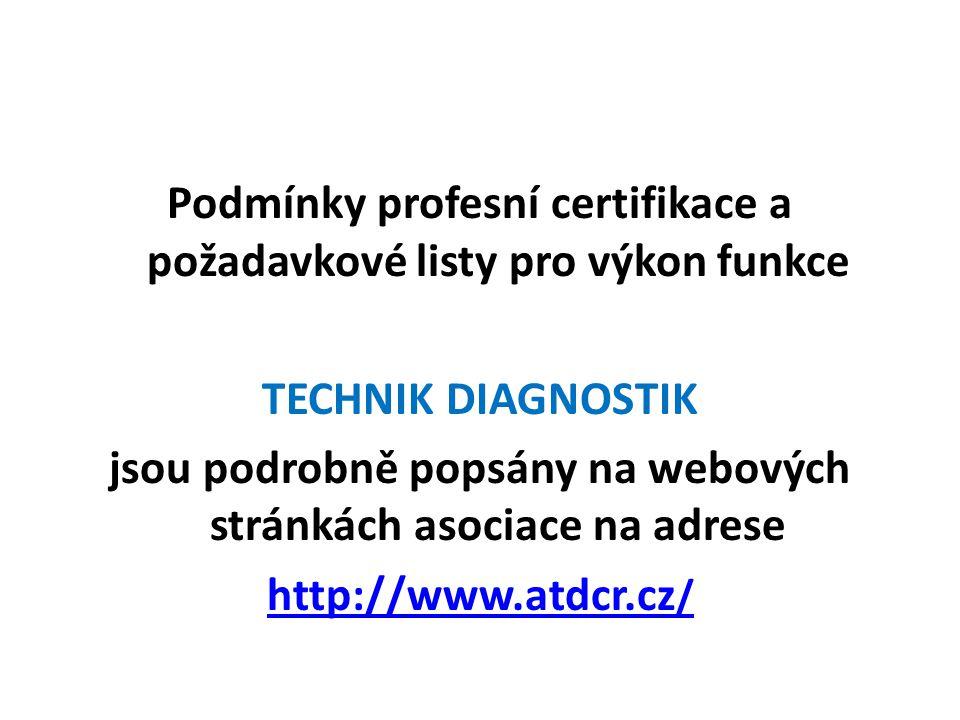 Podmínky profesní certifikace a požadavkové listy pro výkon funkce TECHNIK DIAGNOSTIK jsou podrobně popsány na webových stránkách asociace na adrese http://www.atdcr.cz /