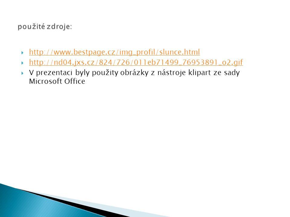  http://www.bestpage.cz/img_profil/slunce.html http://www.bestpage.cz/img_profil/slunce.html  http://nd04.jxs.cz/824/726/011eb71499_76953891_o2.gif http://nd04.jxs.cz/824/726/011eb71499_76953891_o2.gif  V prezentaci byly použity obrázky z nástroje klipart ze sady Microsoft Office