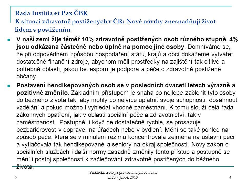 Rada Iustitia et Pax ČBK K situaci zdravotně postižených v ČR: Nové návrhy znesnadňují život lidem s postižením V naší zemi žije téměř 10% zdravotně postižených osob různého stupně, 4% jsou odkázána částečně nebo úplně na pomoc jiné osoby.
