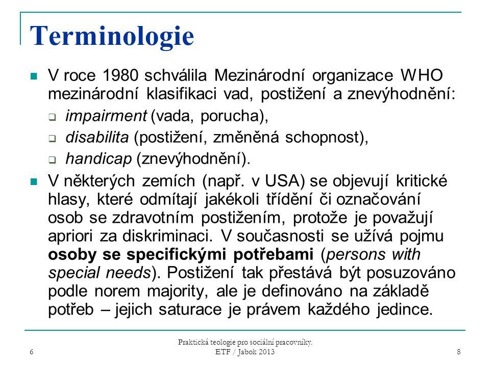 6 8 Terminologie V roce 1980 schválila Mezinárodní organizace WHO mezinárodní klasifikaci vad, postižení a znevýhodnění:  impairment (vada, porucha),  disabilita (postižení, změněná schopnost),  handicap (znevýhodnění).