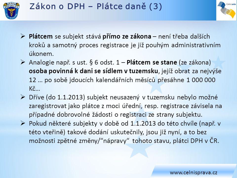 Zákon o DPH – Plátce daně (3) www.celnisprava.cz  Plátcem se subjekt stává přímo ze zákona – není třeba dalších kroků a samotný proces registrace je již pouhým administrativním úkonem.