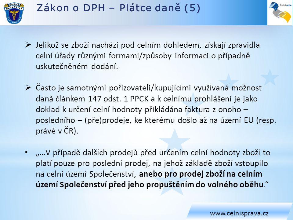 Zákon o DPH – Plátce daně (5) www.celnisprava.cz  Jelikož se zboží nachází pod celním dohledem, získají zpravidla celní úřady různými formami/způsoby informaci o případně uskutečněném dodání.