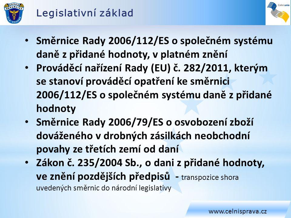 Legislativní základ www.celnisprava.cz Směrnice Rady 2006/112/ES o společném systému daně z přidané hodnoty, v platném znění Prováděcí nařízení Rady (EU) č.