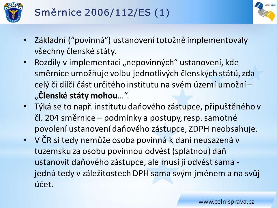 Směrnice 2006/112/ES (1) www.celnisprava.cz Základní ( povinná ) ustanovení totožně implementovaly všechny členské státy.