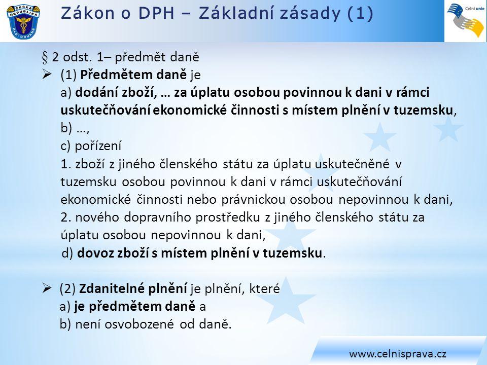 Zákon o DPH – Základní zásady (1) www.celnisprava.cz § 2 odst.