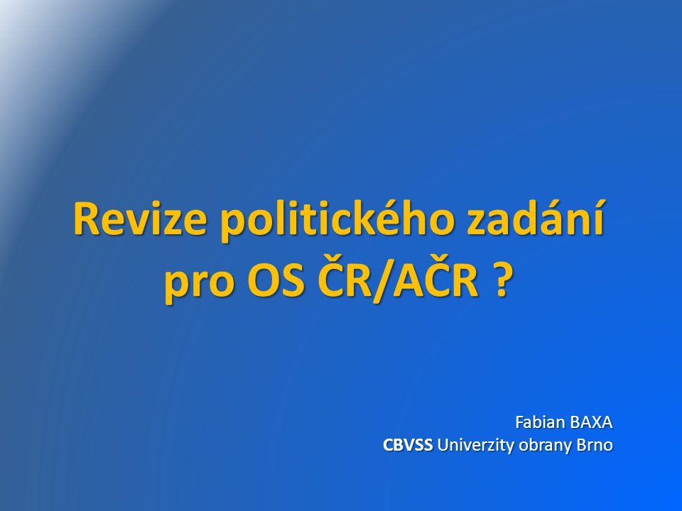 Revize politického zadání pro OS ČR/AČR ? Fabian BAXA CBVSS Univerzity obrany Brno