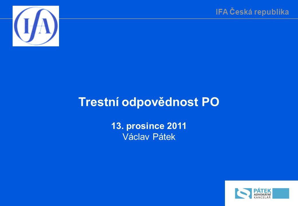 IFA Česká republika Trestní odpovědnost právnických osob Shrnutí současného stavu Vláda předložila sněmovně návrh zákona 15.