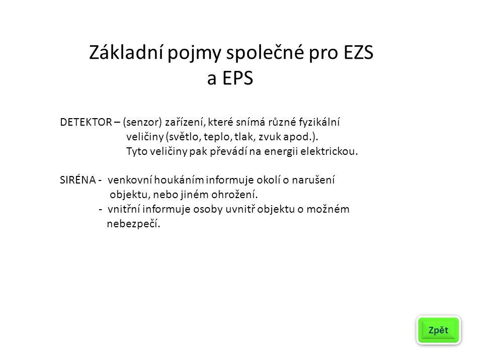 Základní pojmy společné pro EZS a EPS DETEKTOR – (senzor) zařízení, které snímá různé fyzikální veličiny (světlo, teplo, tlak, zvuk apod.). Tyto velič