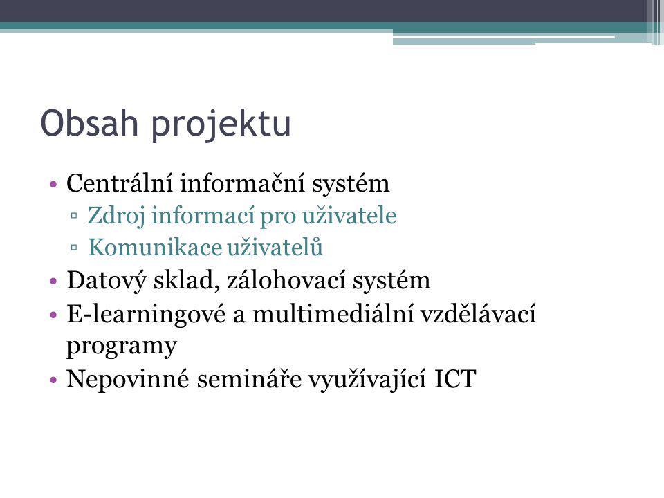Obsah projektu Centrální informační systém ▫Zdroj informací pro uživatele ▫Komunikace uživatelů Datový sklad, zálohovací systém E-learningové a multimediální vzdělávací programy Nepovinné semináře využívající ICT