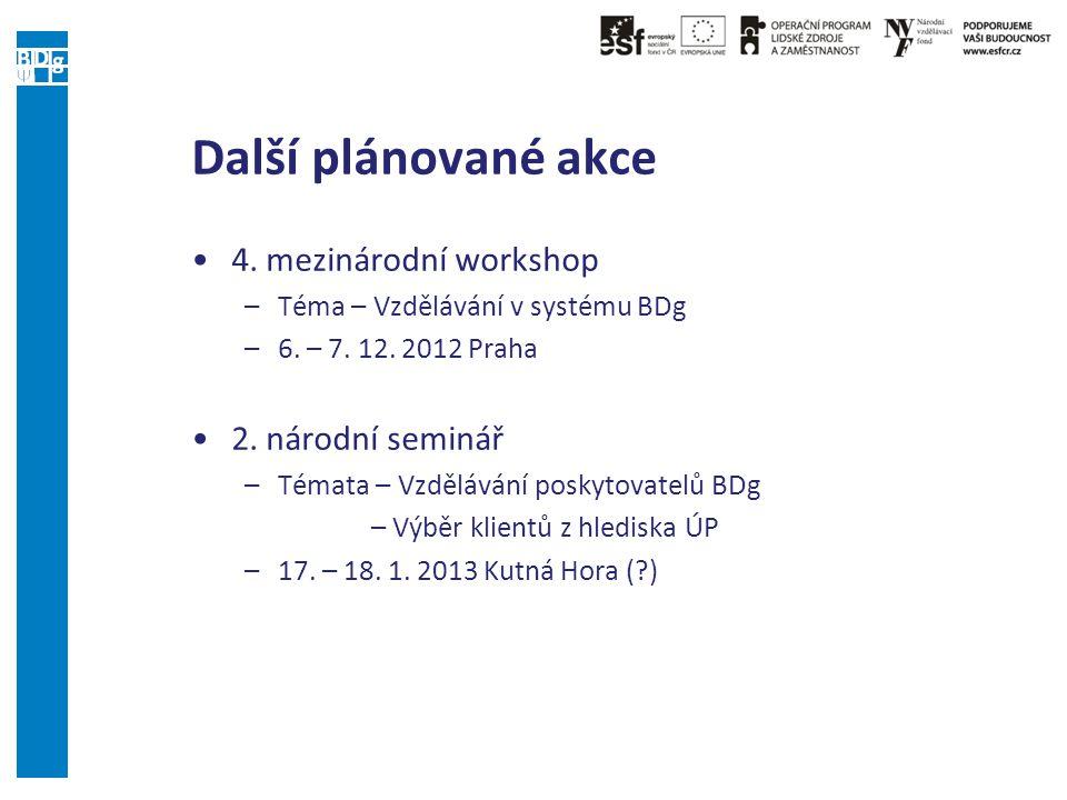 Další plánované akce 4. mezinárodní workshop –Téma – Vzdělávání v systému BDg –6. – 7. 12. 2012 Praha 2. národní seminář –Témata – Vzdělávání poskytov