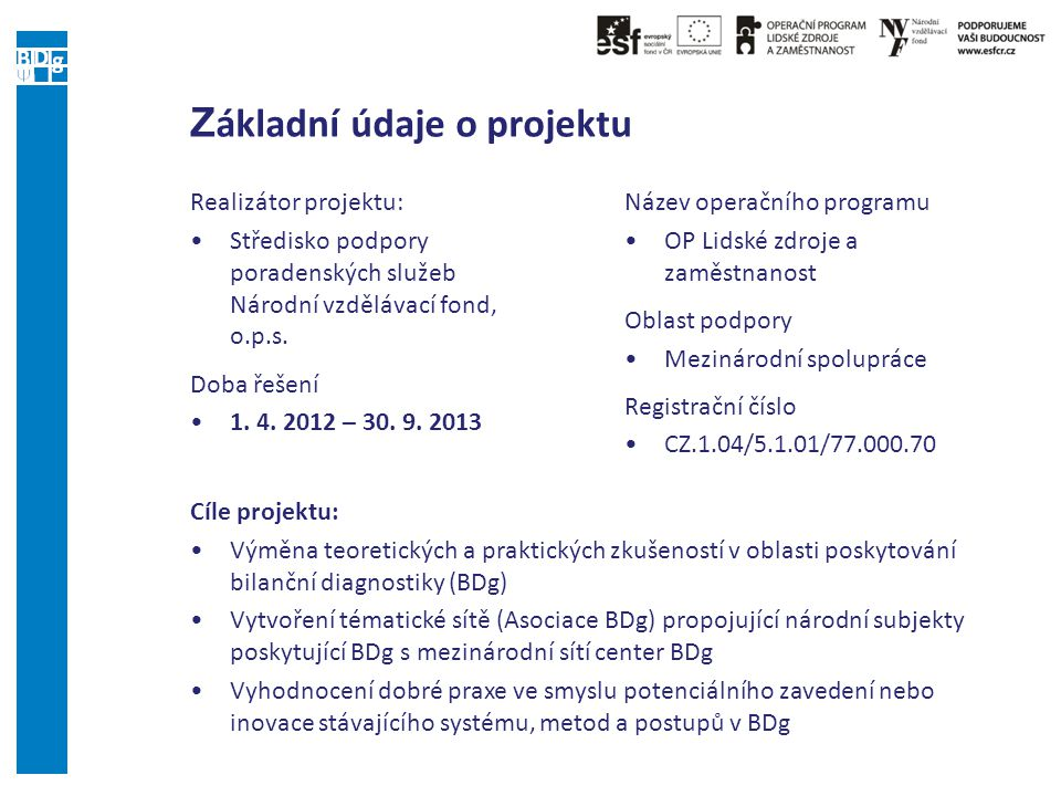 Z ákladní údaje o projektu Realizátor projektu: Středisko podpory poradenských služeb Národní vzdělávací fond, o.p.s. Doba řešení 1. 4. 2012 – 30. 9.