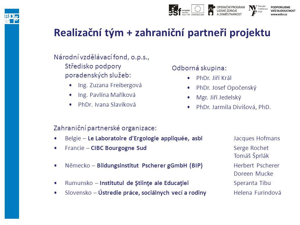 Realizační tým + zahraniční partneři projektu Národní vzdělávací fond, o.p.s., Středisko podpory poradenských služeb: Ing. Zuzana Freibergová Ing. Pav