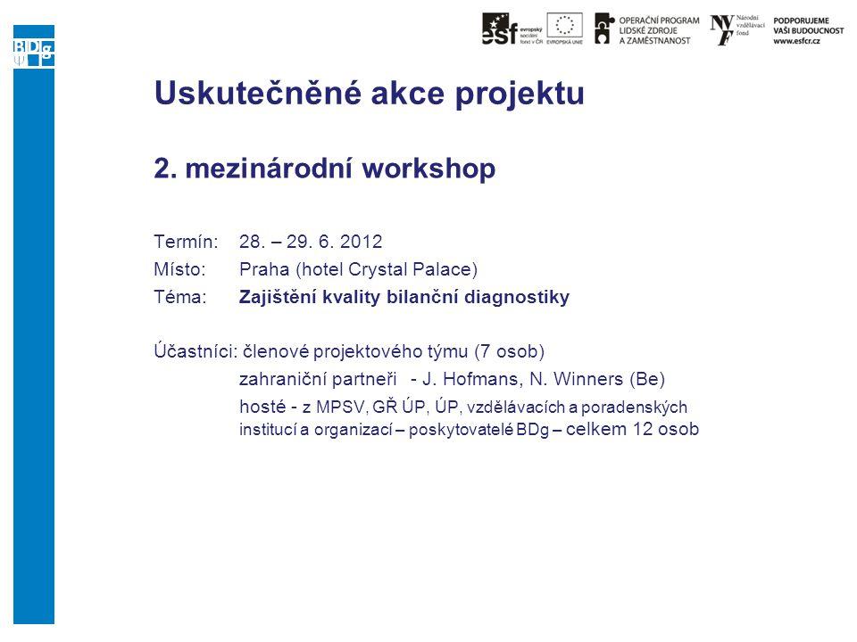 Uskutečněné akce projektu 2. mezinárodní workshop Termín:28. – 29. 6. 2012 Místo: Praha (hotel Crystal Palace) Téma:Zajištění kvality bilanční diagnos