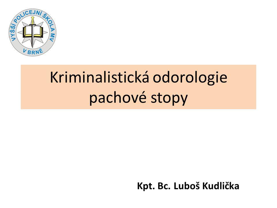 Kriminalistická odorologie pachové stopy Kpt. Bc. Luboš Kudlička