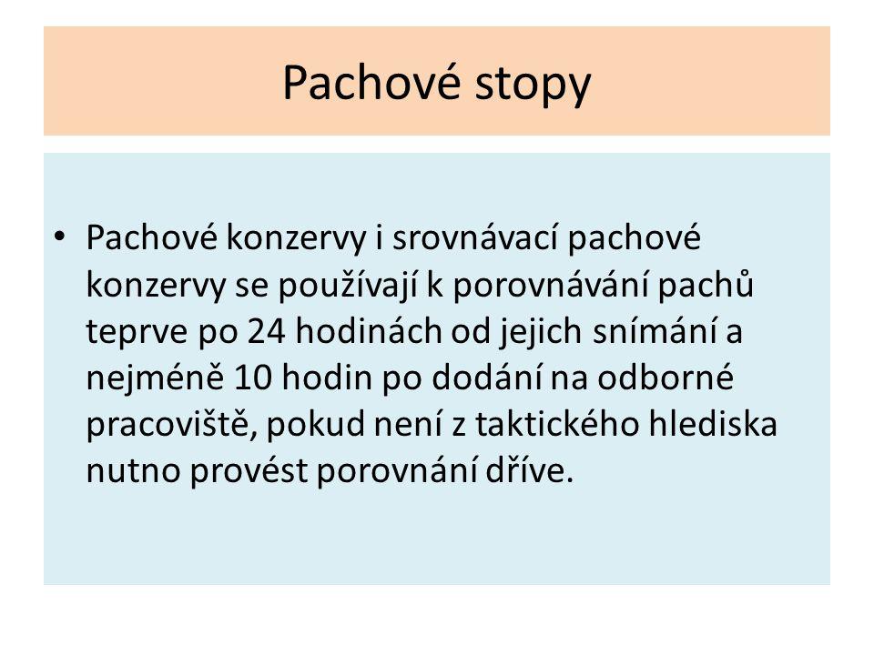 Pachové stopy Pachové konzervy i srovnávací pachové konzervy se používají k porovnávání pachů teprve po 24 hodinách od jejich snímání a nejméně 10 hod