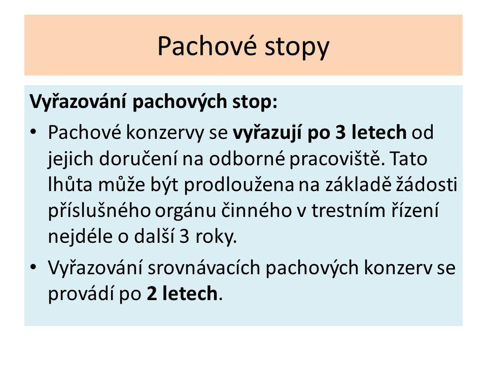 Pachové stopy Vyřazování pachových stop: Pachové konzervy se vyřazují po 3 letech od jejich doručení na odborné pracoviště. Tato lhůta může být prodlo