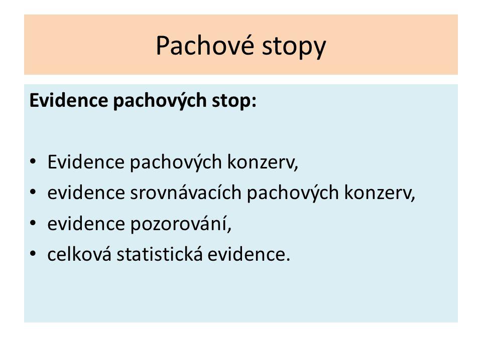 Pachové stopy Evidence pachových stop: Evidence pachových konzerv, evidence srovnávacích pachových konzerv, evidence pozorování, celková statistická e