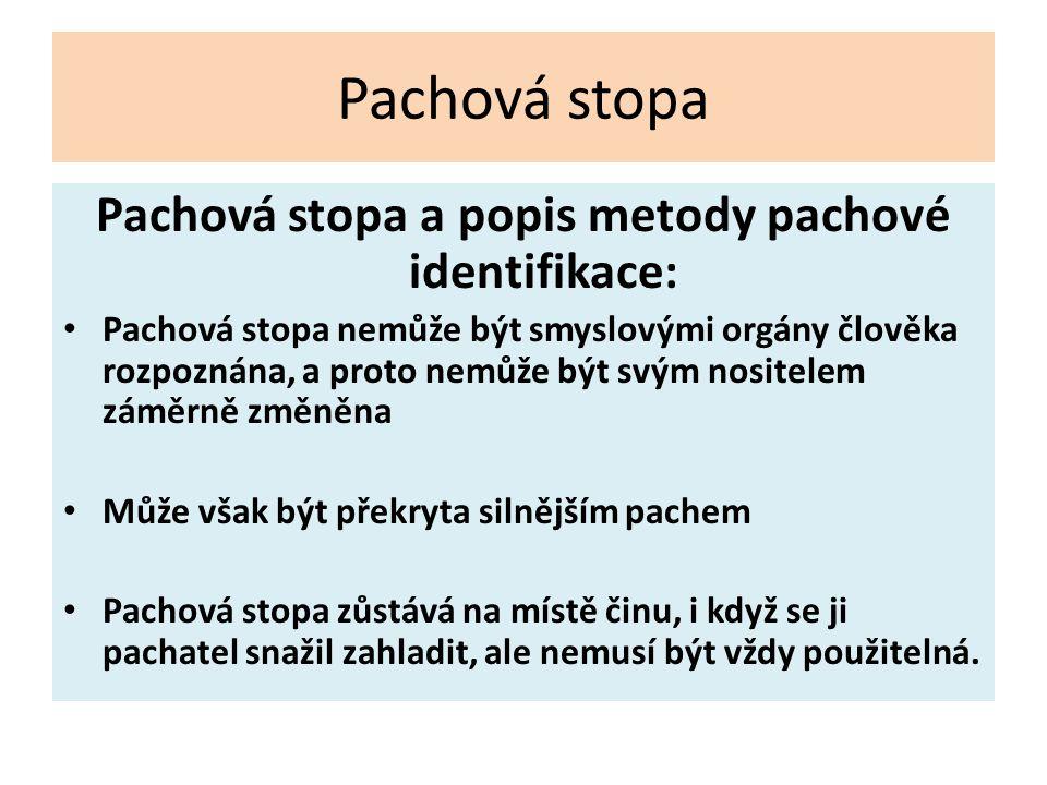 Pachová stopa Pachová stopa a popis metody pachové identifikace: Pachová stopa nemůže být smyslovými orgány člověka rozpoznána, a proto nemůže být svý