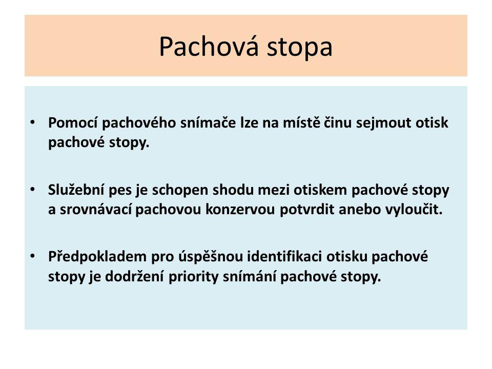 Pachové stopy Druhy pachových stop: Vznikají na předmětech při kontaktu s původcem pachu, množství pachu je závislé na intenzitě a délce kontaktu, části lidských tkání, které fyziologicky souvisejí s tělesným pachem (nehty, vlasy, pot), zajištěné na MČ, předměty, které jsou ve stálém kontaktu s osobou (oděv, obuv,hodinky, klíče).