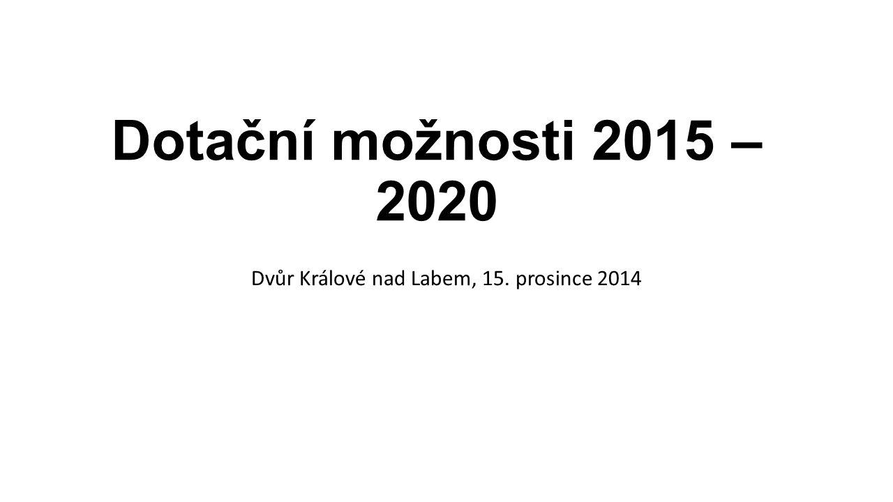 Dotační možnosti 2015 – 2020 Dvůr Králové nad Labem, 15. prosince 2014