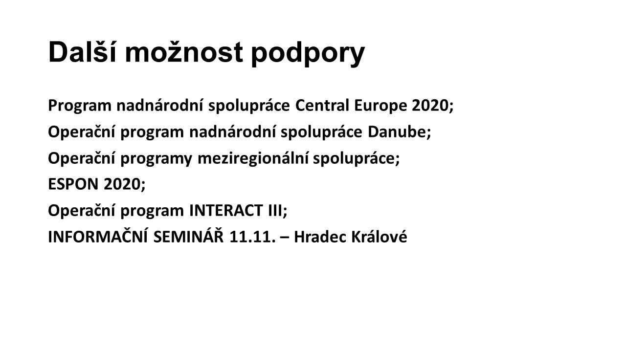 Další možnost podpory Program nadnárodní spolupráce Central Europe 2020; Operační program nadnárodní spolupráce Danube; Operační programy meziregionál