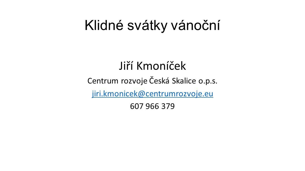 Klidné svátky vánoční Jiří Kmoníček Centrum rozvoje Česká Skalice o.p.s. jiri.kmonicek@centrumrozvoje.eu 607 966 379