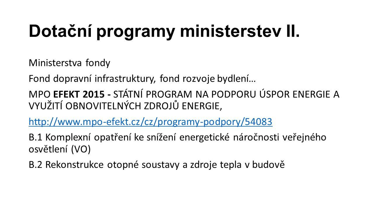 Dotační programy ministerstev II. Ministerstva fondy Fond dopravní infrastruktury, fond rozvoje bydlení… MPO EFEKT 2015 - STÁTNÍ PROGRAM NA PODPORU ÚS