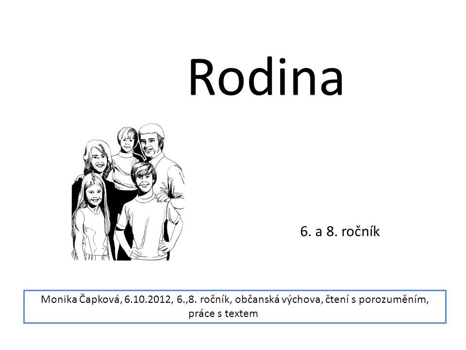 Rodina 6. a 8. ročník Monika Čapková, 6.10.2012, 6.,8. ročník, občanská výchova, čtení s porozuměním, práce s textem