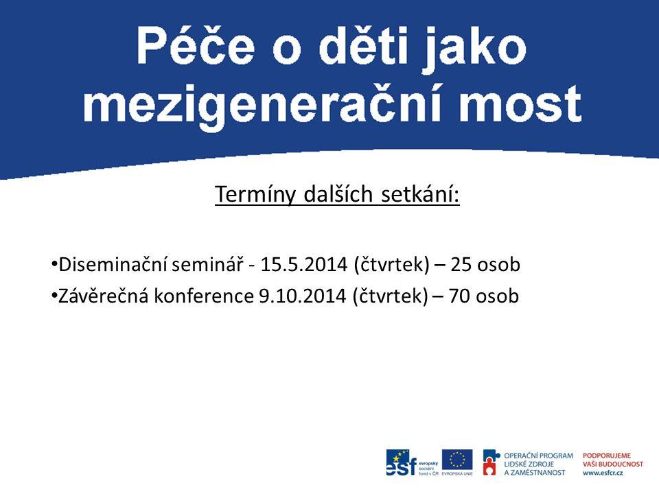 P Termíny dalších setkání: Diseminační seminář - 15.5.2014 (čtvrtek) – 25 osob Závěrečná konference 9.10.2014 (čtvrtek) – 70 osob